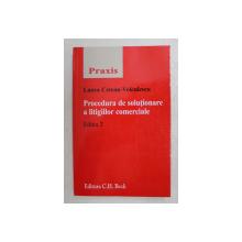 PROCEDURA DE SOLUTIONARE A LITIGIILOR COMERCIALE , EDITIA 2 de LAURA CETEAN  - VOICULESCU , 2009