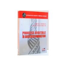 PROCESE DIGITALE IN SOCIETATEA CUNOASTERII de MIHAELA MURESAN SI ELENA IANOS-SCHILLER , 2009