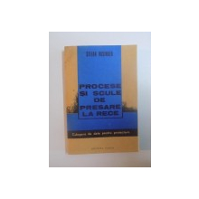 PROCESE SI SCULE DE PRESARE LA RECE , CULEGERE DE DATE PENTRU PROIECTARE de STEFAN ROSINGER , 1987