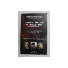 PROCESELE REVOLUTIEI DIN TIMISOARA 1989 - DOCUMENTE ISTORICE - PROCESUL LOTULUI ' TIMISOARA - DECEMBRIE 1989 ' adunate si comentate de MARIUS MIOC , 2004