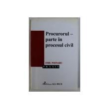 PROCURORUL - PARTE IN PROCESUL CIVIL de EMIL POENARU , 2003