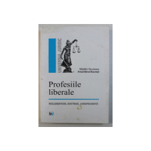 PROFESIILE LIBERALE - REGLEMENTARE , DOCTRINA , JURISPRUDENTA de MADALIN NICULEASA , ,2006