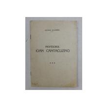 PROFESORUL  IOAN CANTACUZINO de GHEORGHE MAGHERU , 1934 , CONTINE DEDICATIA LUI ALICE G. MAGHERU *