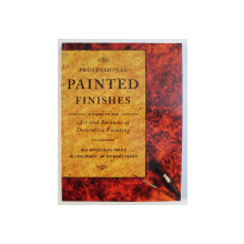 PROFESSIONAL PAINTED FINISHES - AGIUDE TO THE ART AND BUSINESS OF DECORATIVE PAINTING  by INA BROSSEAU MARX ...ROBERT MARX , 1991