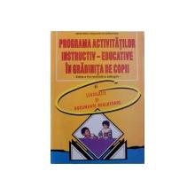 PROGRAMA ACTIVITATILOR INSTRUCTIV  - EDUCATIVE IN GRADINITA DE COPII SI LEGISLATIE SI DOCUMENTE REGLATOARE de VIORICA PREDA si MAGADALENA DUMITRANA , 2005