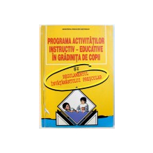 PROGRAMA ACTIVITATILOR INSTRUCTIV  - EDUCATIVE IN GRADINITA DE COPII SI REGULAMENTUL INVATAMANTULUI  PRESCOLAR , coordonare VIORICA PREDA  si MAGDALENA DUMITRANA , 2000