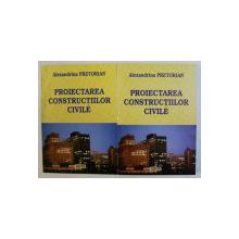 PROIECTAREA CONSTRUCTIILOR CIVILE VOL. I - II de ALEXANDRINA PRETORIAN , 2001