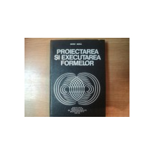 PROIECTAREA SI EXECUTAREA FORMELOR de SIMION BUZILA , Bucuresti 1976