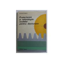 PROIECTAREA SI TEHNOLOGIA SCULELOR PENTRU DANTURARE de CONSTANTIN MINCIU , 1986