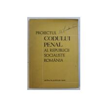 PROIECTUL CODULUI PENAL AL REPUBLICII SOCIALISTE ROMANIA , *prezinta sublinieri cu stiloul , 1968