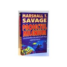 PROIECTUL MILENIUM, COLONIZAREA GALAXIEI IN OPT PASI USOR DE FACUT de MARSHALL T. SAVAGE , 1994