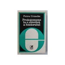 PROLEGOMENE LA O ESTETICA A FOLCLORULUI de PETRU URSACHE , 1980 *CONTINE DEDICATIA AUTORULUI