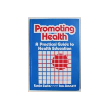 PROMOTING HEALTH - A PRACTICAL GUIDE TO HEALTH EDUCATION by LINDA EWLES and INA SIMNETT , 1985