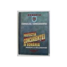 PROTECTIA CONCURENTEI IN ROMANIA -PRINCIPII SI REGLEMENTARI , 1997 , DEDICATIE*
