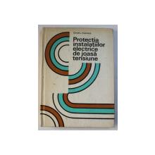 PROTECTIA INSTALATIILOR ELECTRICE DE JOASA TENSIUNE de OVIDIU CENTEA , 1982