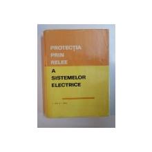 PROTECTIA PRIN RELEE A SISTEMELOR ELECTRICE de SERGIU CALIN , SUZETTE MARCU , Bucuresti