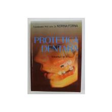 PROTETICA DENTARA , coordonator Prof . Univ. Dr . NORINA FORNA , VOLUMELE I - II , COLEGAT  2011 , , LIPSA PAGINA DE TITLU LA VOLUMUL I *