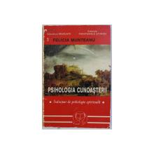 PSIHOLOGIA CUNOASTERII - INDRUMAR DE PSIHOLOGIE SPIRITUALA de FELICIA MUNTEANU , 1999