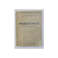 PSIHOLOGIA - MANUAL PENTRU INVATAMANTUL SUPERIOR de AL. ROSCA ..V. MARE , 1957 , PREZINTA SUBLINIERI CU CREION COLORAT *