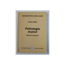 PSIHOLOGIA MUNCII - CAIET DE SEMINARII de IOANA OMER , 2004