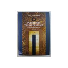 PSIHOLOGIA TRANSPERSONALA - PEREGRINAJ DINCOLO DE VAL , VOLUMUL I  de ANCA MUNTEANU , 2018