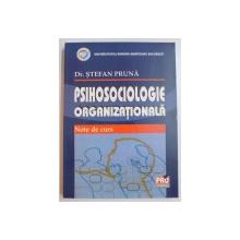 PSIHOSOCIOLOGIE ORGANIZATIONALA , NOTE DE CURS de STEFAN PRUNA , 2007