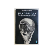 PSYCHOLOGY - THE SCIENCE OF MENTAL LIFE by GEORGE A. MILLER , 1988
