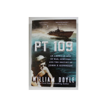 PT 109 , AN AMERIAN EPIC OF WAR , SURVIVAL , AND THE DESTINY OF JOHN F. KENNEDY by WILLIAM DOYLE , 2015