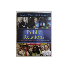 PUBLIC RELATIONS , STARTEGIES AND TACTICS , EIGHT EDITION , STUDY EDITION by DENNIS L. WILCOX and GLEN T. CAMERON , 2006