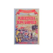 PUBLICITATEA DUPA GARFIELD de BOB GARFIELD , 2008