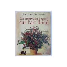 PULBROOK & GOULD  UN NOUVEAU REGARD SUR L ' ART FLORAL par LIZ TILBERIS  , 1999