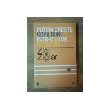 PUTEM CRESTE COPII BUNI INTR-0 LUME NEGATIVA ! de ZIG ZIGLAR , 2013