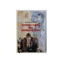 PUTEREA IUBIRII SAU IUBIREA PUTERII de BUCUR CEZAR - MIHAIL , 2011 , DEDICATIE*