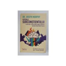 PUTERILE SUBCONSTIENTULUI - CUM SA - TI EXTINZI ABILITATILE SUBCONSTIENTULUI de DR. JOSEPH MURPHY , 2020