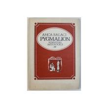 PYGMALION  - POVESTIRI MITOLOGICE de ANCA BALACI , coperta si ilustratii de A. PERUSSI , 1969