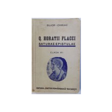 Q .  HORATII FLACCI  - SATURAE ET EPISTULAE EXCERPTAE  - TEXT LATIN COMENTAT CLASA VII LITERARA de A. I. BUJOR si FR. CHIRIAC , 1939