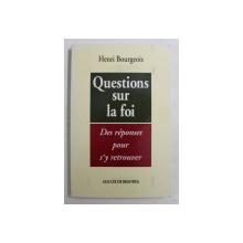 QUESTIONS SUR LA FOI , DES REPONSES POUR S ' Y RETROUVER par HENRI BOURGEOIS , 1993