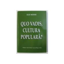 QUO VADIS , CULTURA POPULARA de ILIE MOISE , 2005 , DEDICATIE*