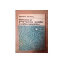 RADIATIA SI PROPAGAREA UNDELOR ELECTROMAGNETICE de EDMOND NICOLAU , Bucuresti 1989