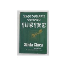 RADIOGRAFII PENTRU IUBIRE de SILVIA CINCA , 1991, DEDICATIE *