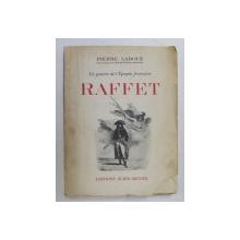 RAFFET  - UN PEINTRE DE L 'EPOPEE FRANCAISE par PIERRE LADOUE , 1946
