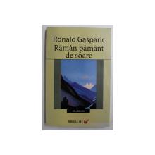 RAMAN PAMANT DE SOARE  - POEZII de RONALD GASPARIC , 2007