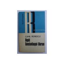 RAPID CONSTANTINOPOL - BIORAM - SIMPLU ITINERAR PENTRU UZUL BUCURESTENILOR de CAMIL PETRESCU , 1974