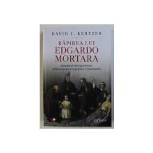 RAPIREA LUI EDGARDO MORTARA - SCANDALUL CARE A PROVOCAT PRABUSIREA PUTERII POLITICE A VATICANULUI de DAVID I. KERTZER , 2019