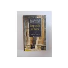 RAPSODIA ROMANA de DOMINIQUE FERNANDEZ , BUCURESTI , 2000