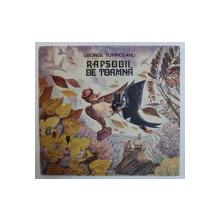RAPSODII DE TOAMNA de GEORGE TOPARCEANU , coperta si ilustratiile de SILVIA COLFESCU , 1988