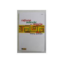 RATIUNE , ADEVAR SI ISTORIE de HILARY PUTNAM , 2005