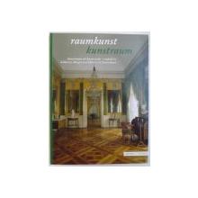 RAUMKUNST KUNSTRAUM  - INNENRAUME ALS KUNSTWERKE  - ENTDECKT IN SCHLOSSERN , BURGEN UND KLOSTERN IN DEUTSCHLAND von CATHARINA J. FEHRENDT ..KATRIN ROSSLER , 2005