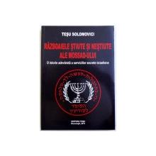 RAZBOAIELE STIUTE SI NESTIUTE ALE MOSSAD - ULUI  - O ISTORIE ADEVARATA A SERVICIILOR SECRETE ISRAELIENE de TESU SOLOMOVICI , 2011