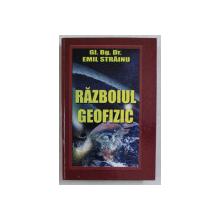RAZBOIUL GEOFIZIC , EDITIA A II - A de EMIL STRAINU , 2008